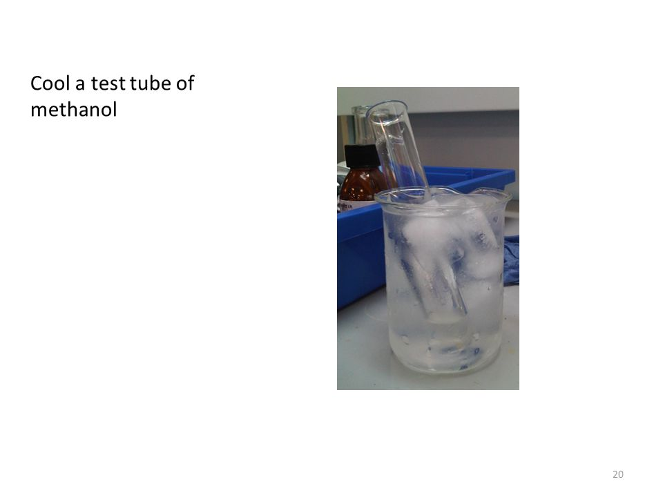 Cool a test tube of methanol