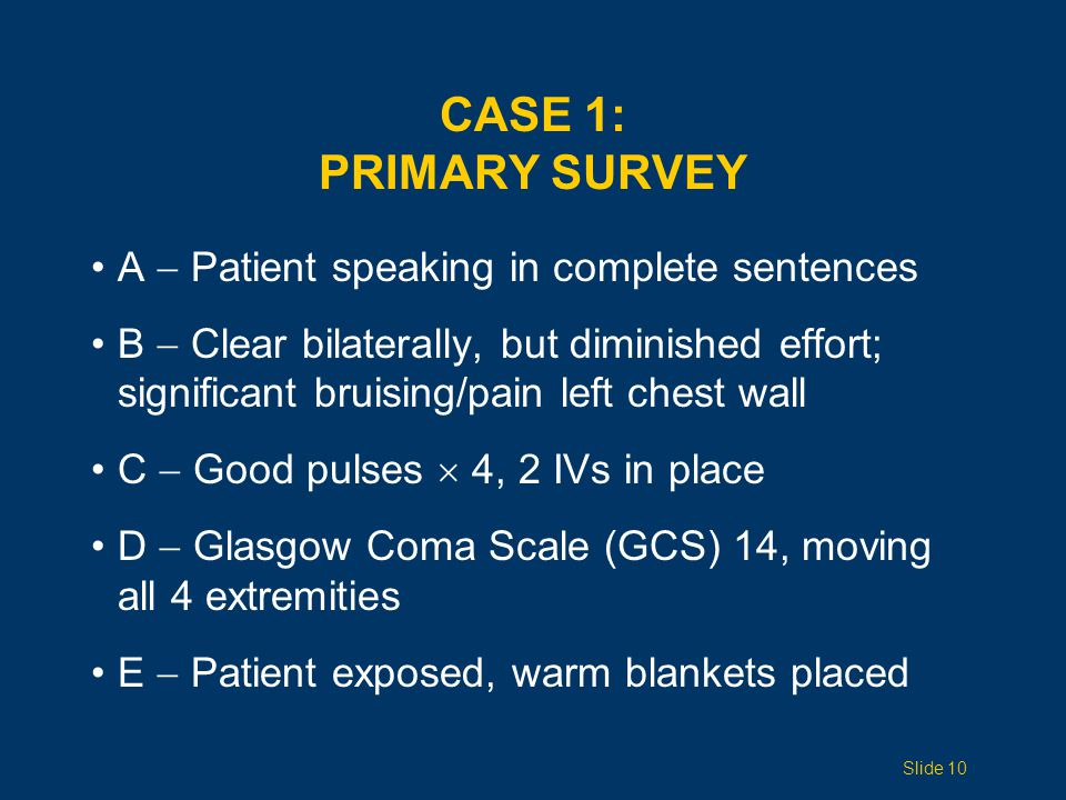 CASE 1: Primary Survey A  Patient speaking in complete sentences