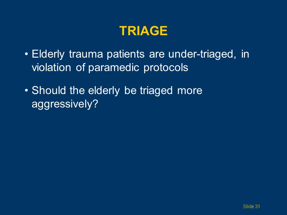 Triage Elderly trauma patients are under-triaged, in violation of paramedic protocols. Should the elderly be triaged more aggressively