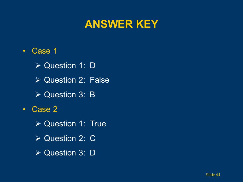 Answer Key Case 1 Question 1: D Question 2: False Question 3: B Case 2