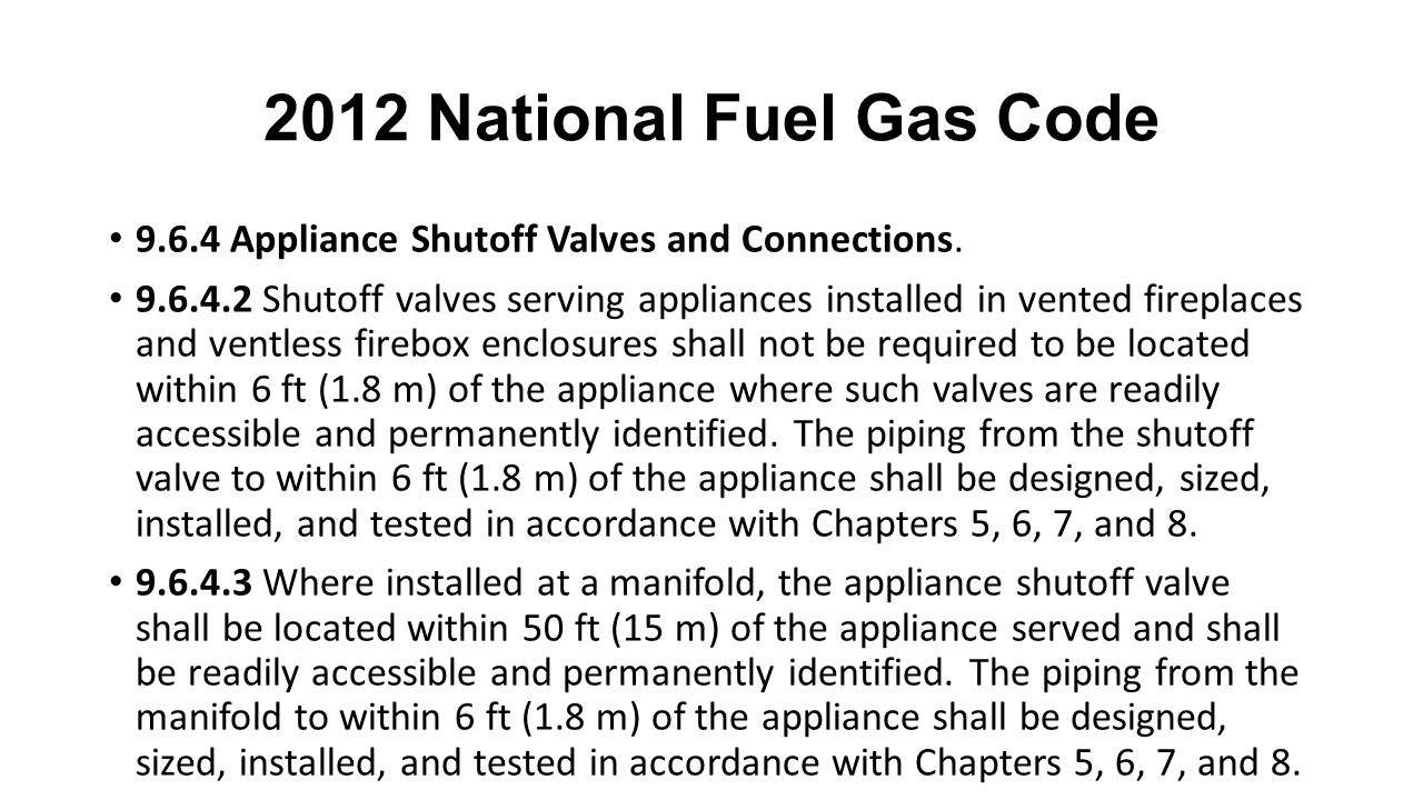2012 National Fuel Gas Code 9.6.4 Appliance Shutoff Valves and Connections.