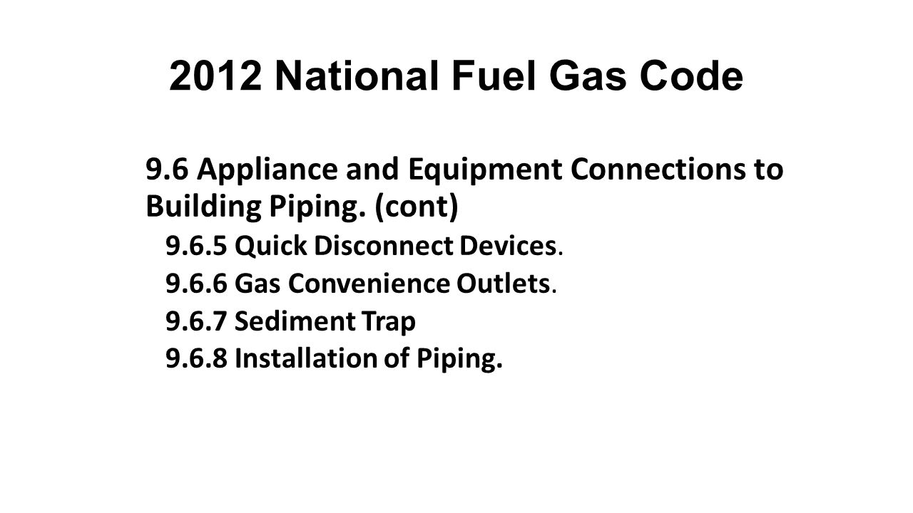 2012 National Fuel Gas Code 9.6 Appliance and Equipment Connections to Building Piping. (cont) 9.6.5 Quick Disconnect Devices.