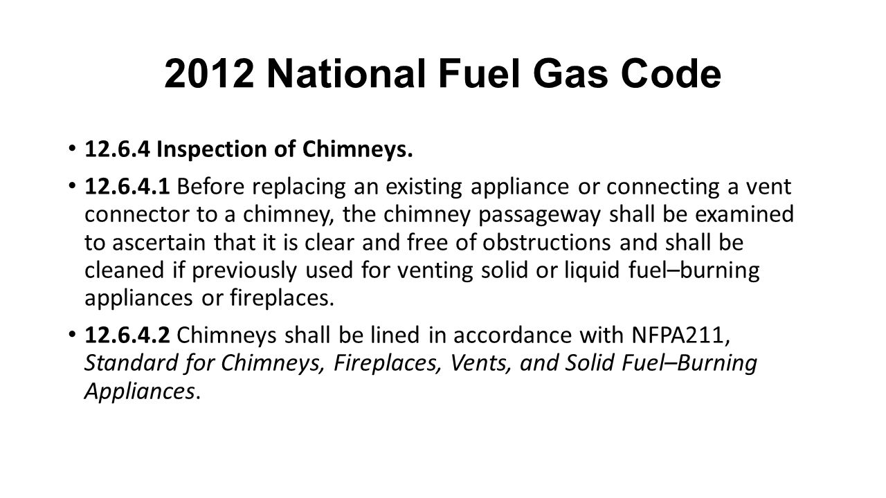 2012 National Fuel Gas Code 12.6.4 Inspection of Chimneys.