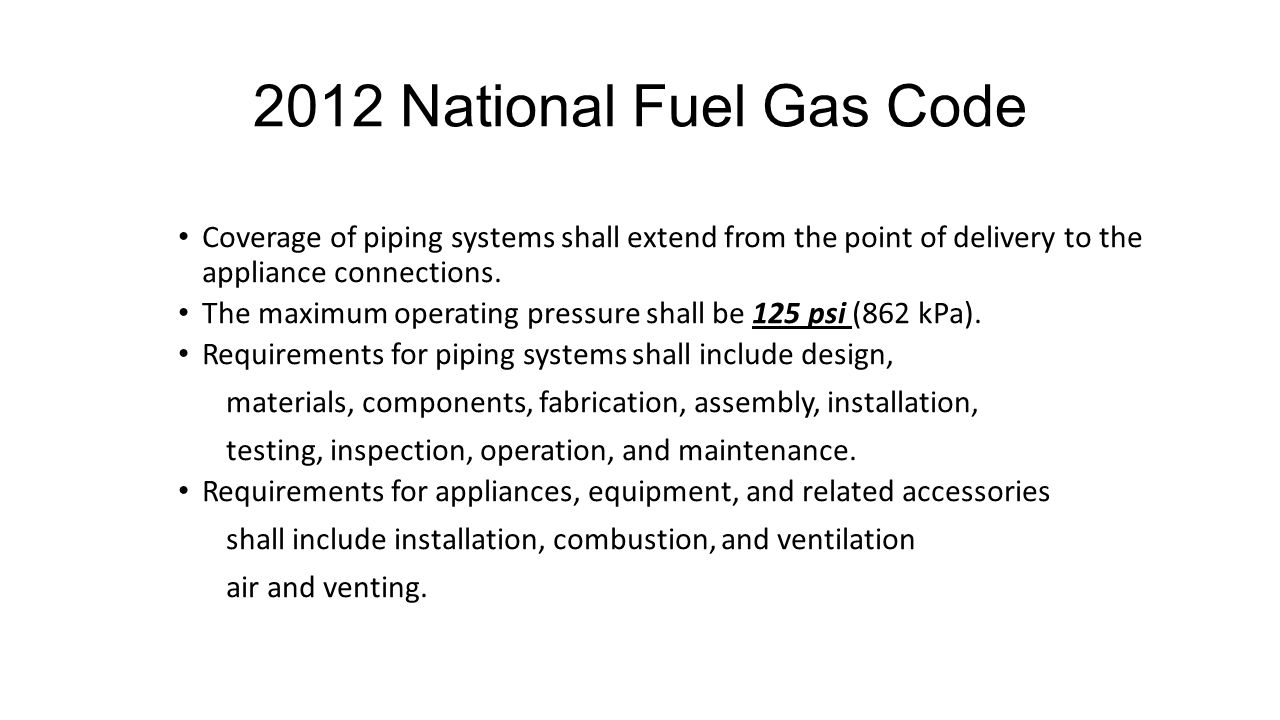 2012 National Fuel Gas Code Coverage of piping systems shall extend from the point of delivery to the appliance connections.
