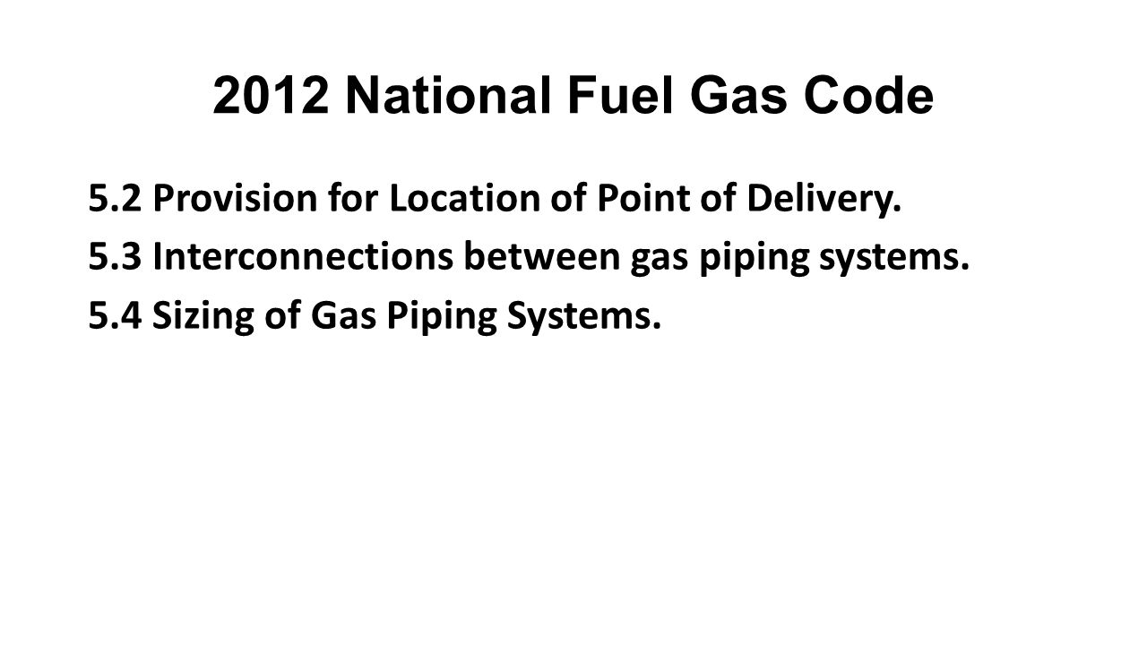 2012 National Fuel Gas Code 5.2 Provision for Location of Point of Delivery. 5.3 Interconnections between gas piping systems.