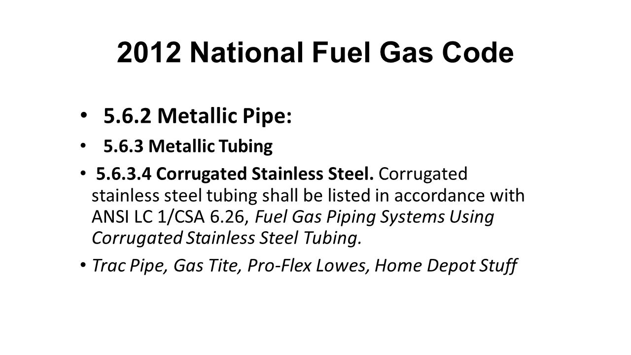 2012 National Fuel Gas Code 5.6.2 Metallic Pipe: 5.6.3 Metallic Tubing