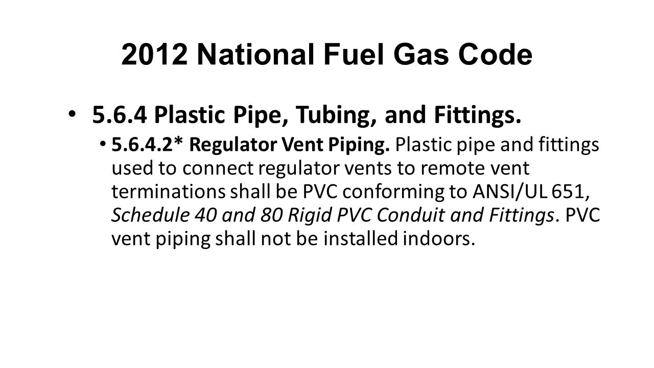 2012 National Fuel Gas Code 5.6.4 Plastic Pipe, Tubing, and Fittings.