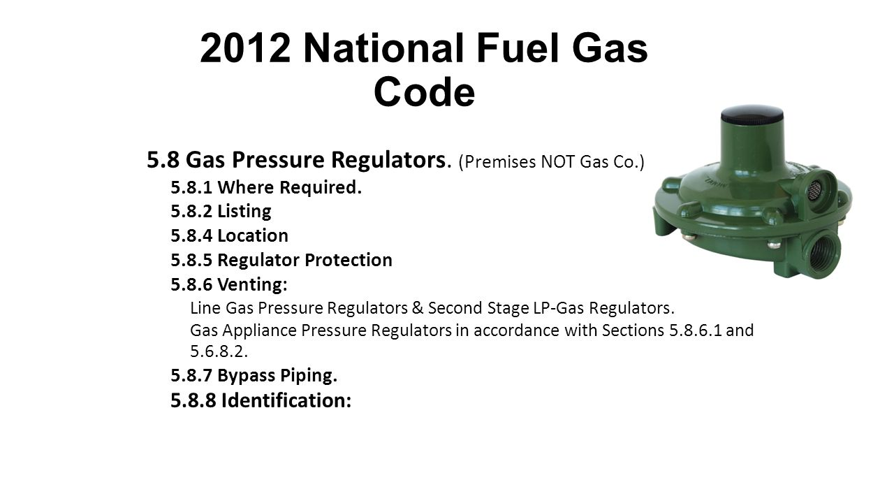 2012 National Fuel Gas Code 5.8 Gas Pressure Regulators. (Premises NOT Gas Co.) 5.8.1 Where Required.