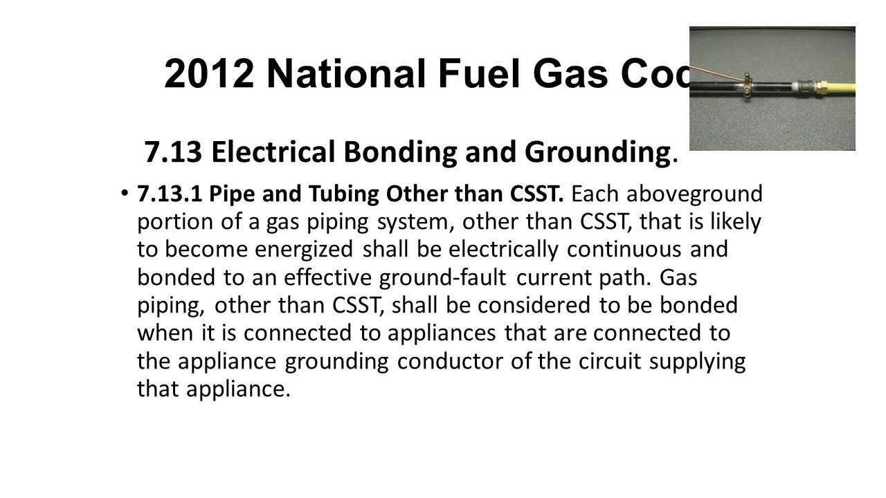 2012 National Fuel Gas Code 7.13 Electrical Bonding and Grounding.