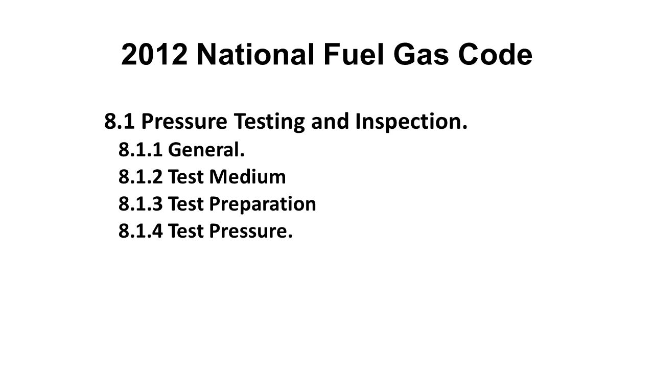 2012 National Fuel Gas Code 8.1 Pressure Testing and Inspection.