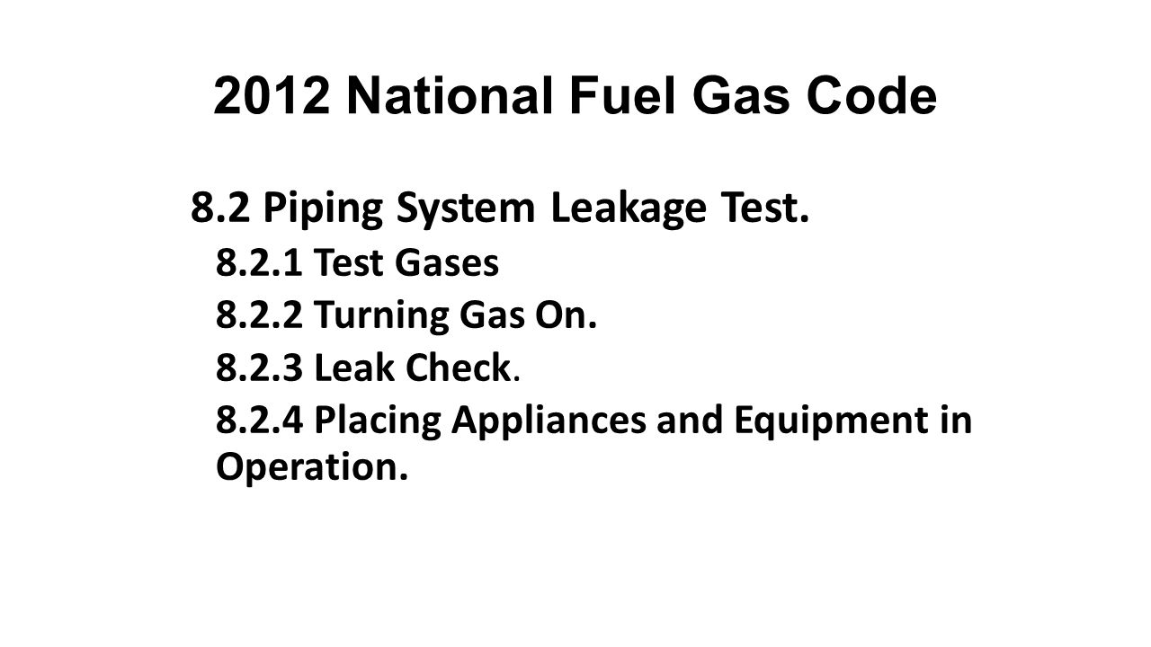 2012 National Fuel Gas Code 8.2 Piping System Leakage Test.