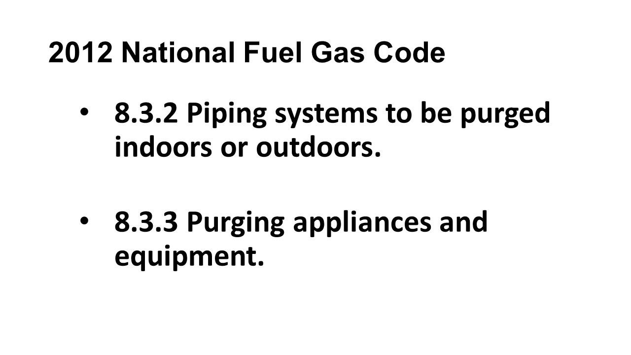 8.3.2 Piping systems to be purged indoors or outdoors.