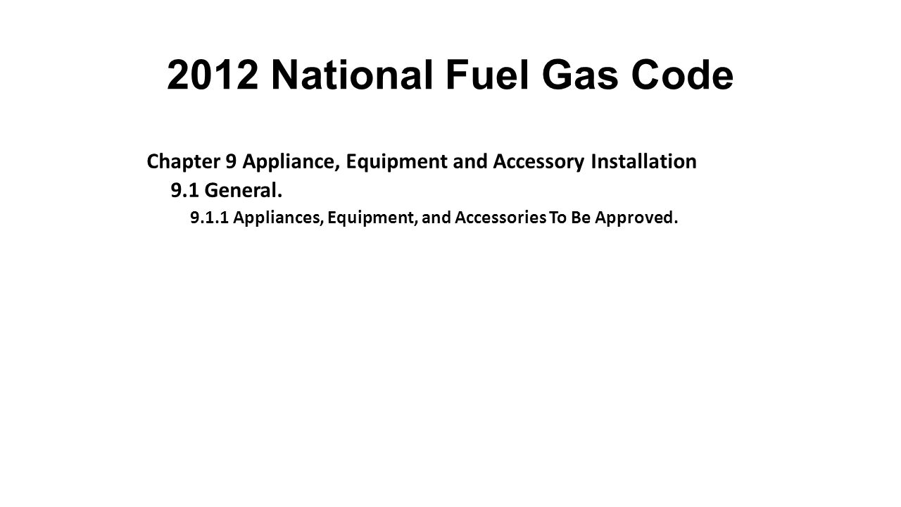2012 National Fuel Gas Code Chapter 9 Appliance, Equipment and Accessory Installation. 9.1 General.