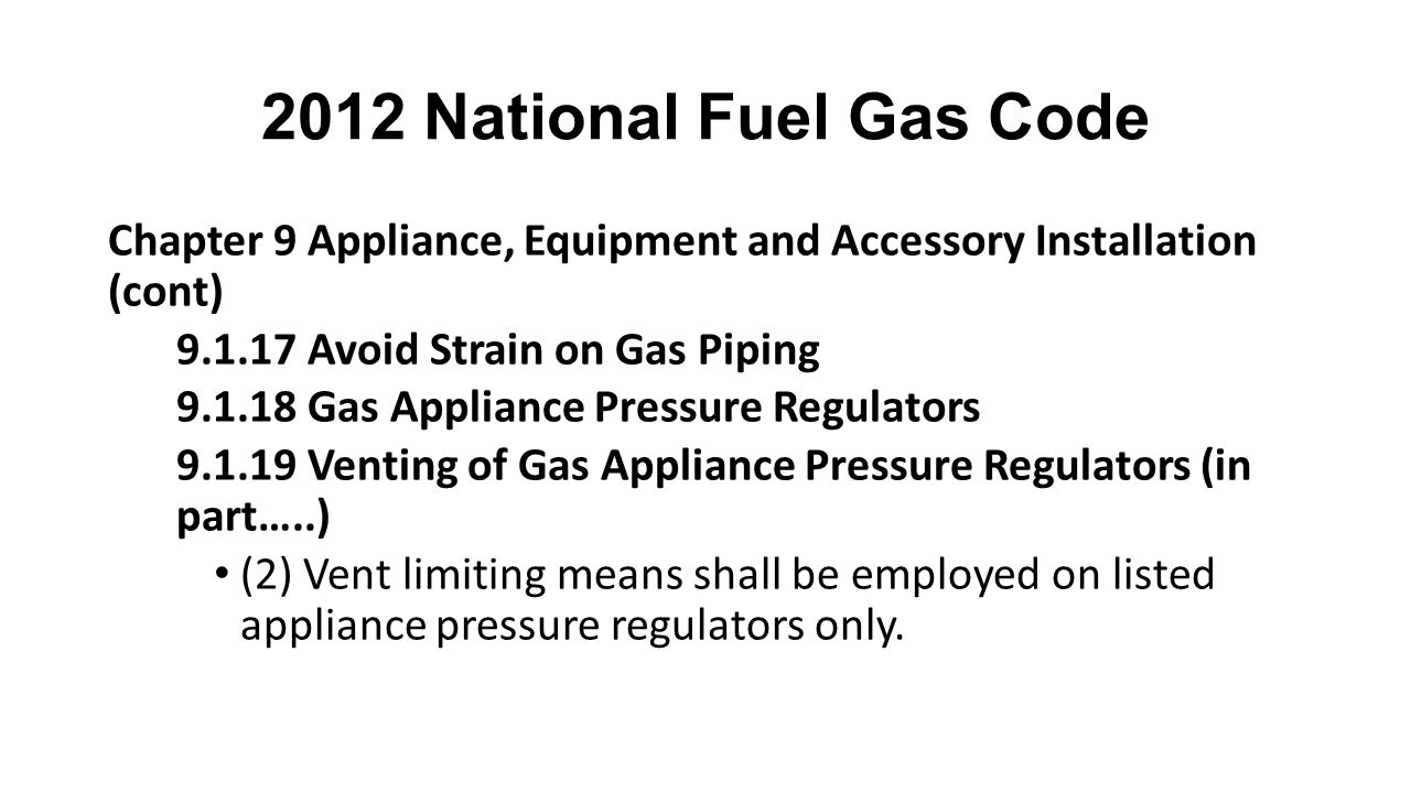 2012 National Fuel Gas Code Chapter 9 Appliance, Equipment and Accessory Installation (cont) 9.1.17 Avoid Strain on Gas Piping.
