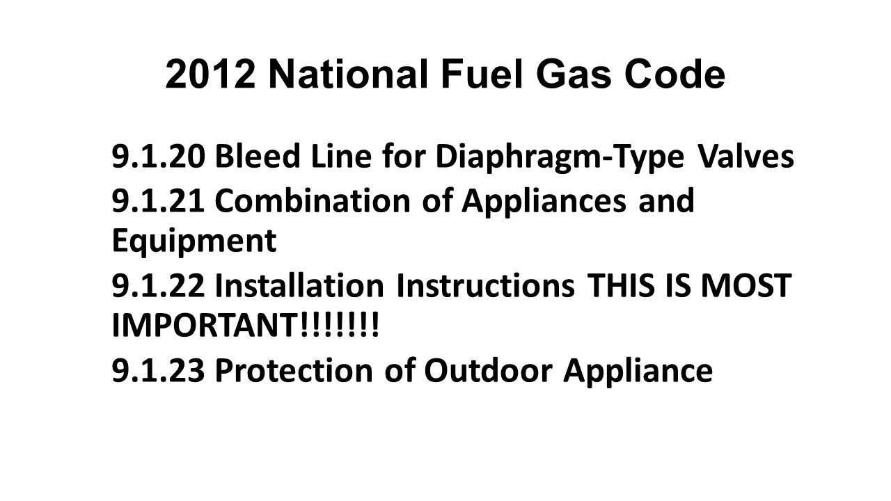 2012 National Fuel Gas Code 9.1.20 Bleed Line for Diaphragm-Type Valves. 9.1.21 Combination of Appliances and Equipment.