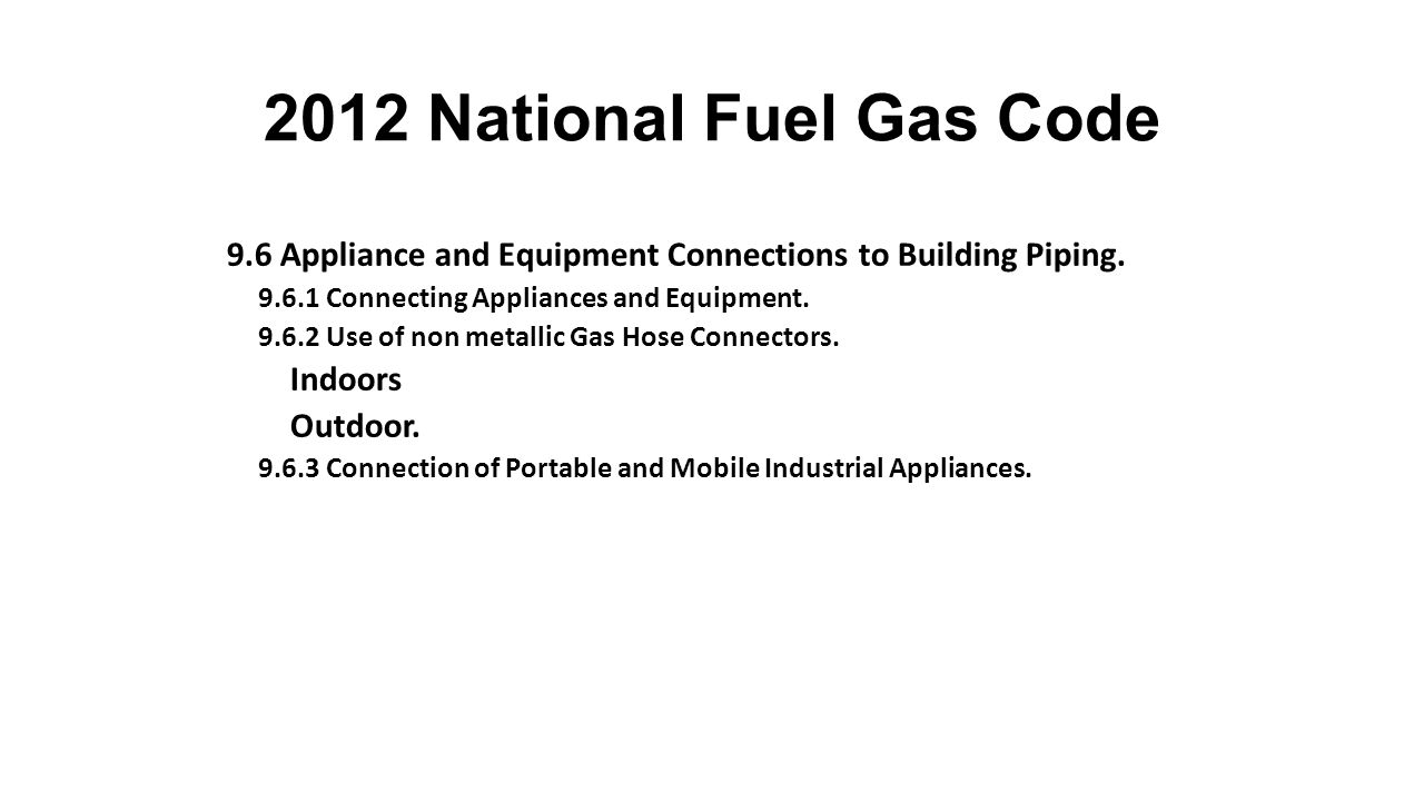 2012 National Fuel Gas Code 9.6 Appliance and Equipment Connections to Building Piping. 9.6.1 Connecting Appliances and Equipment.
