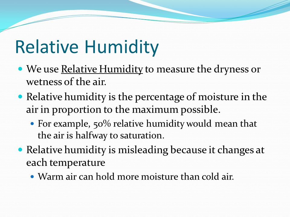Relative Humidity We use Relative Humidity to measure the dryness or wetness of the air.