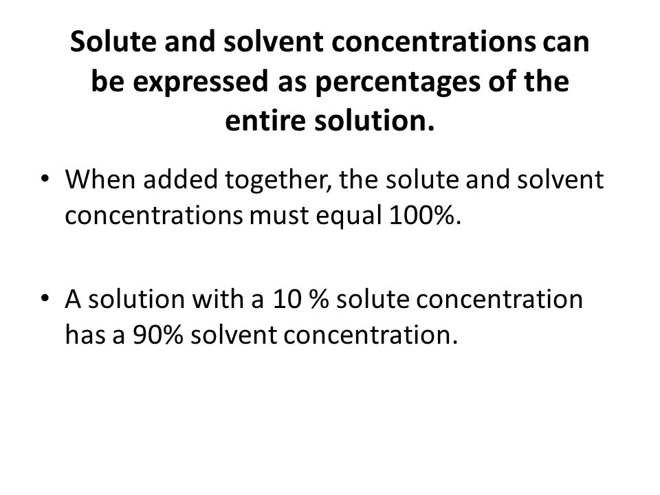 Solute and solvent concentrations can be expressed as percentages of the entire solution.