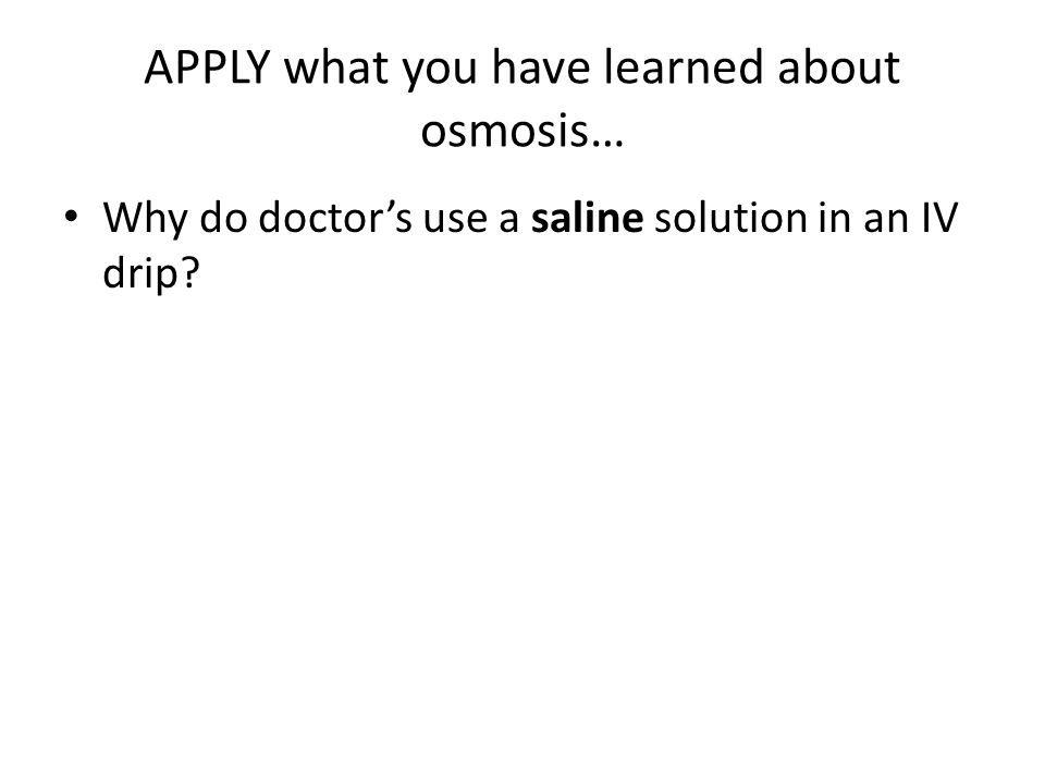 APPLY what you have learned about osmosis…