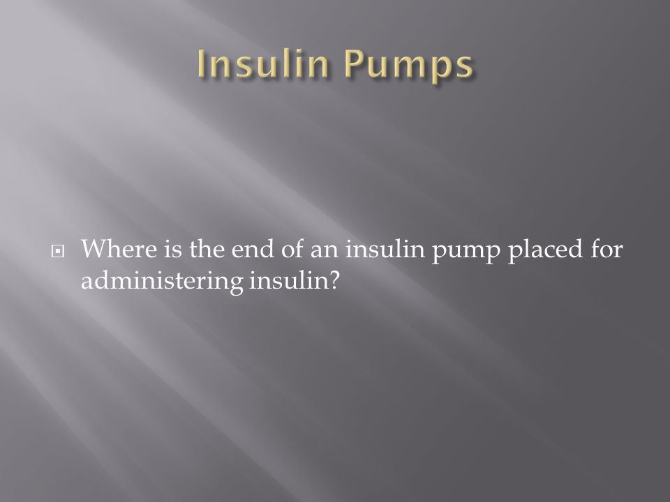 Insulin Pumps Where is the end of an insulin pump placed for administering insulin