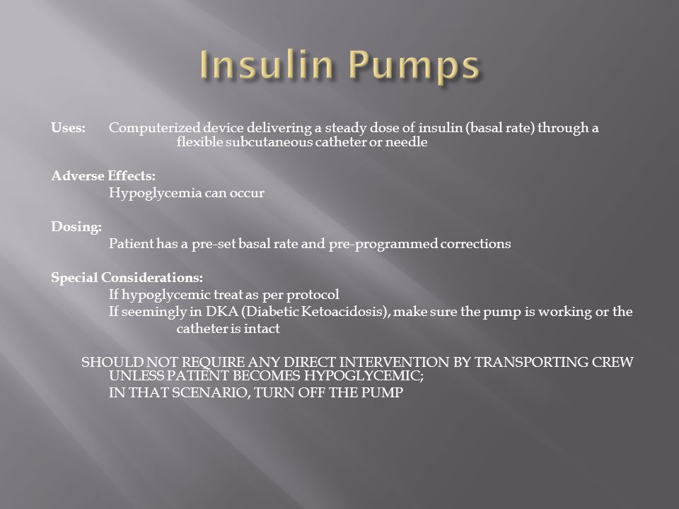 Insulin Pumps Uses: Computerized device delivering a steady dose of insulin (basal rate) through a flexible subcutaneous catheter or needle.