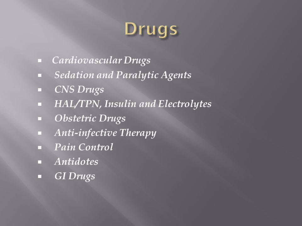 Drugs Cardiovascular Drugs Sedation and Paralytic Agents CNS Drugs