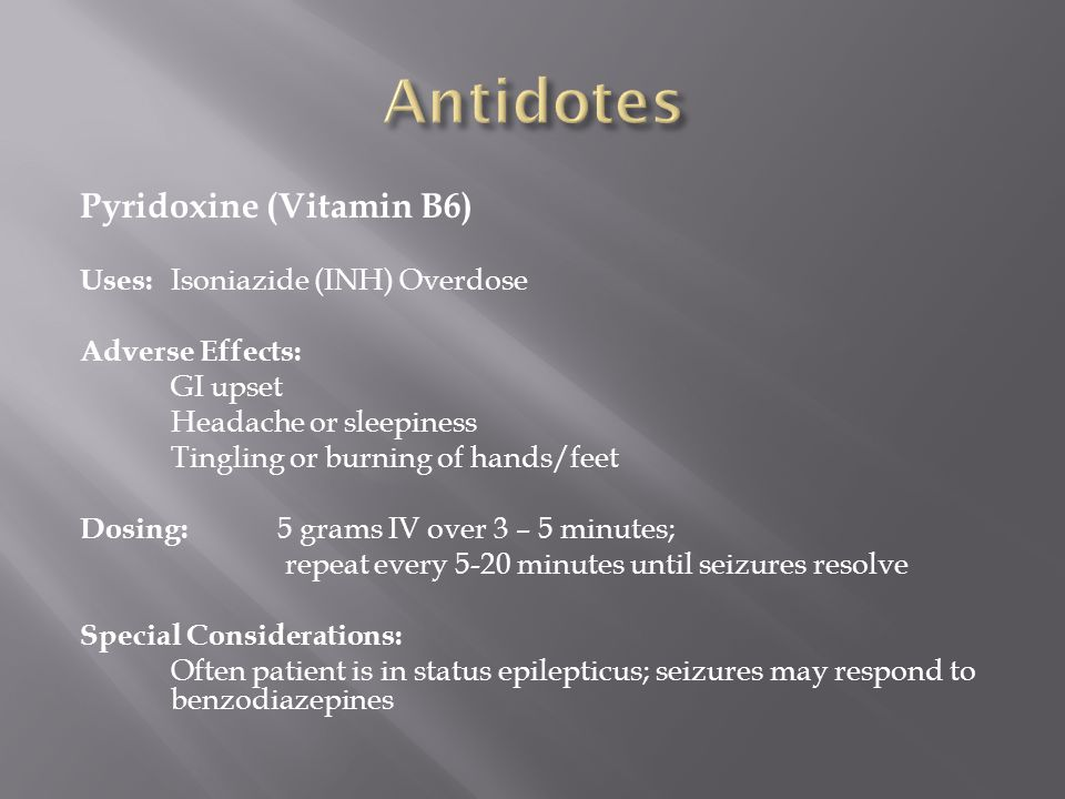 Antidotes Pyridoxine (Vitamin B6) Uses: Isoniazide (INH) Overdose