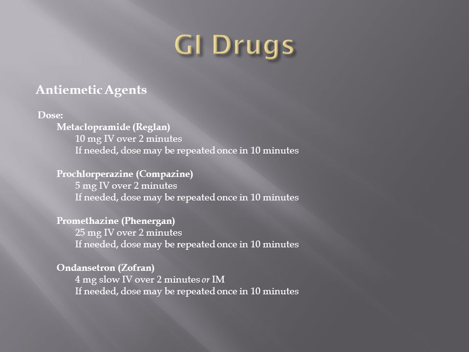 GI Drugs Antiemetic Agents Dose: Metaclopramide (Reglan)