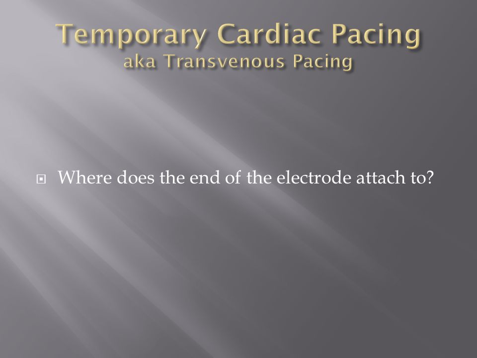 Temporary Cardiac Pacing aka Transvenous Pacing
