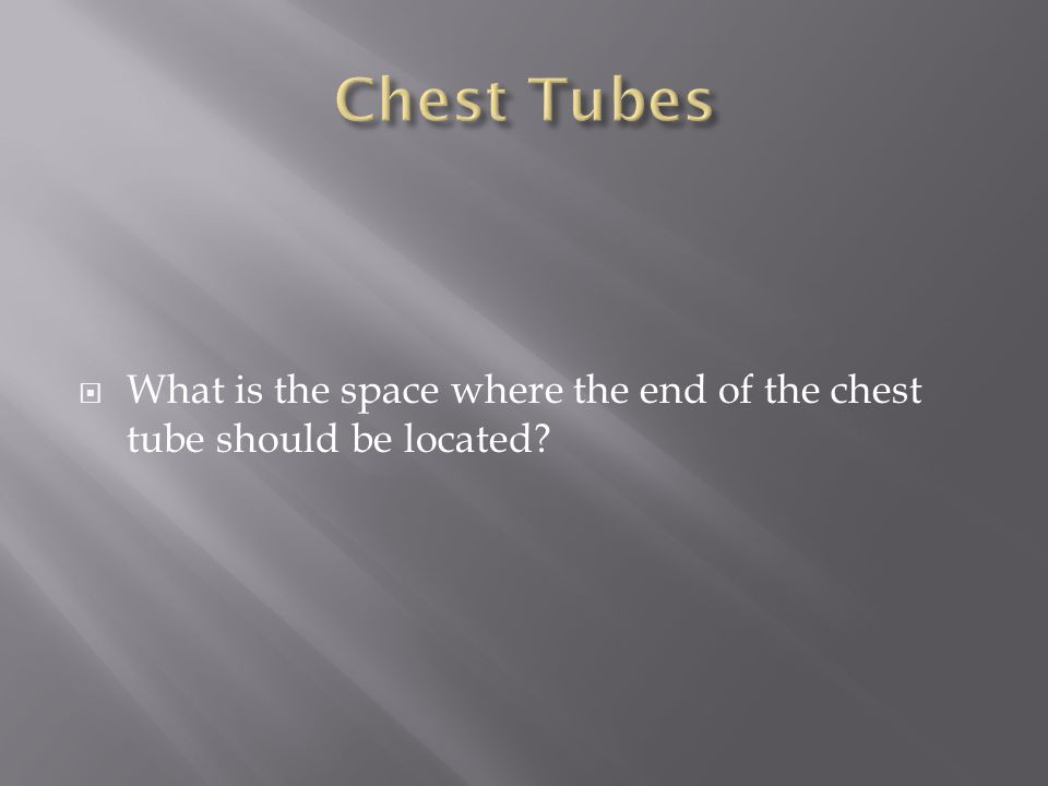 Chest Tubes What is the space where the end of the chest tube should be located