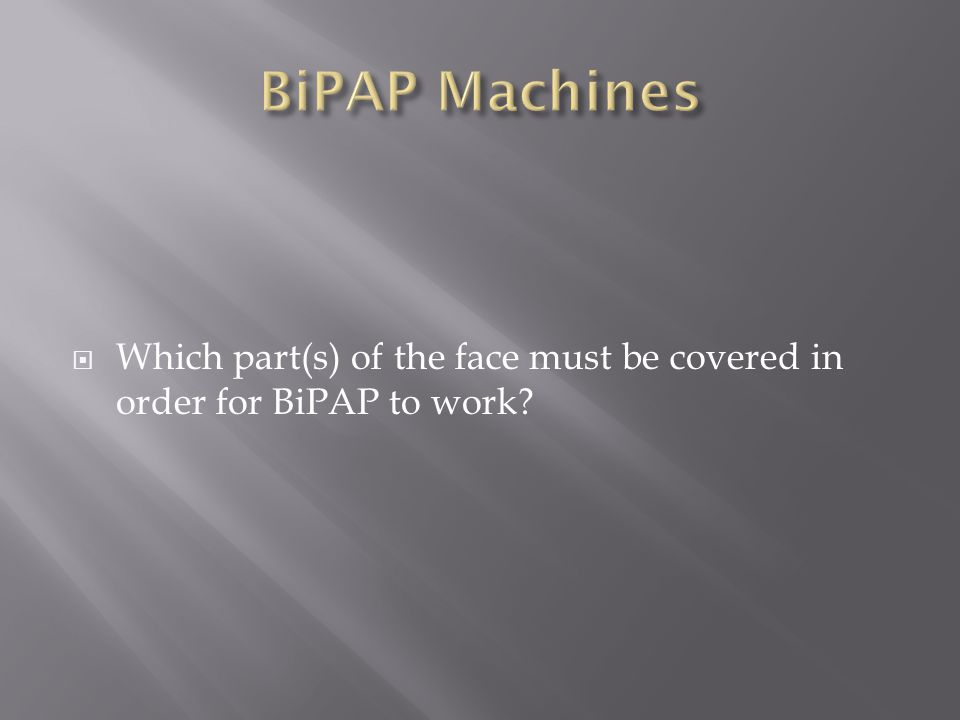 BiPAP Machines Which part(s) of the face must be covered in order for BiPAP to work
