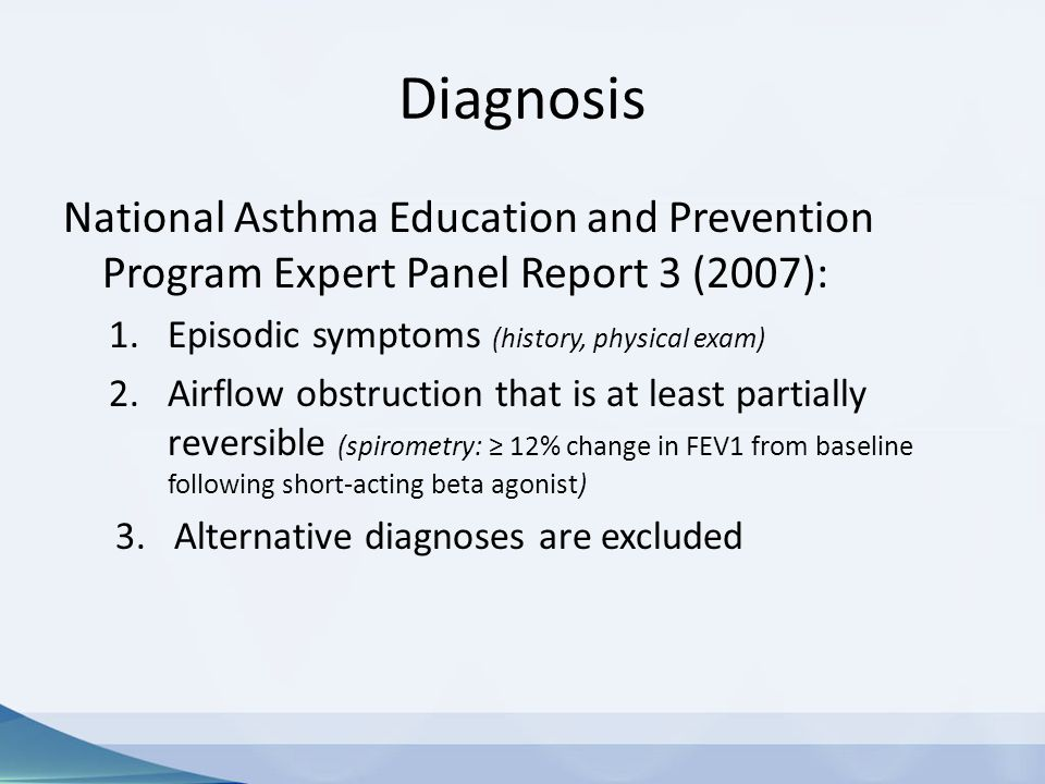 Diagnosis National Asthma Education and Prevention Program Expert Panel Report 3 (2007): Episodic symptoms (history, physical exam)