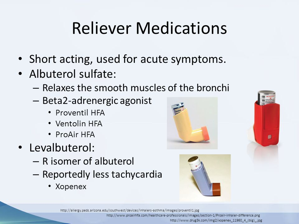 Reliever Medications Short acting, used for acute symptoms.