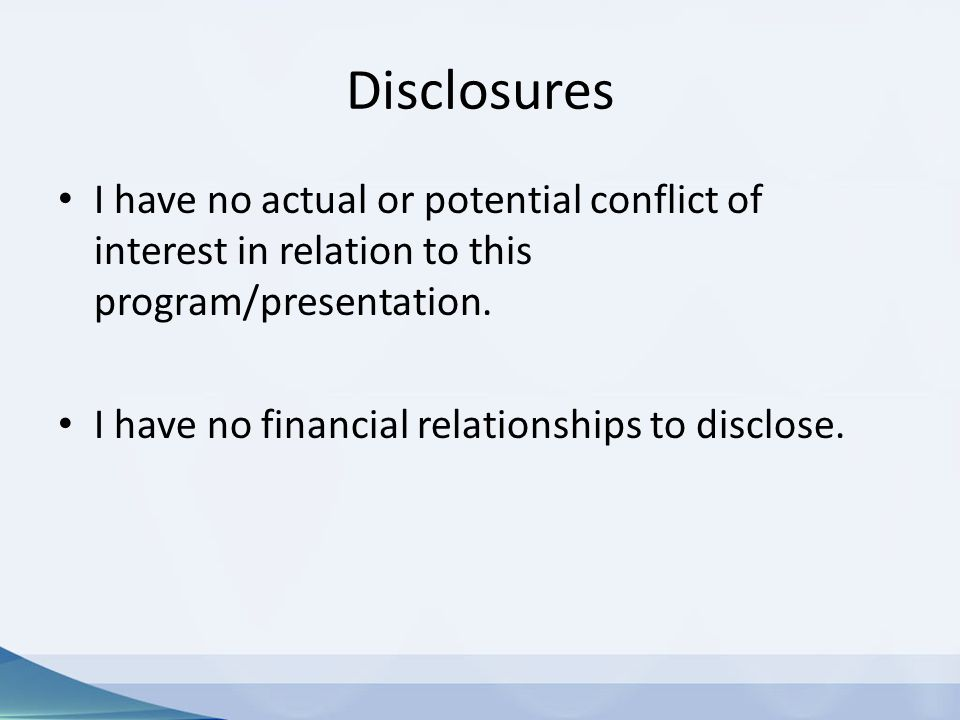 Disclosures I have no actual or potential conflict of interest in relation to this program/presentation.