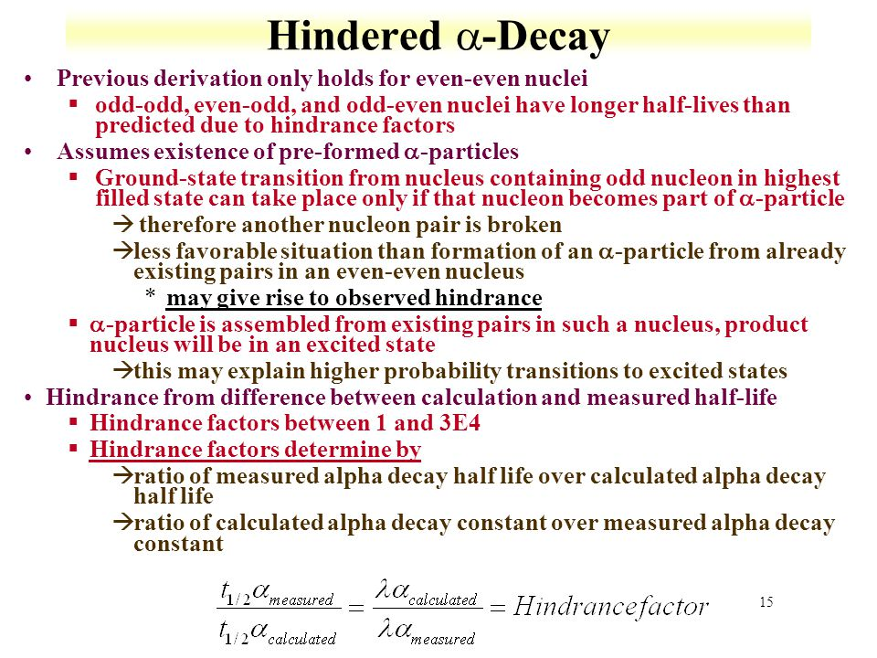 Hindered -Decay Previous derivation only holds for even-even nuclei