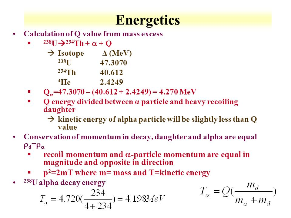 Energetics Calculation of Q value from mass excess. 238U234Th + a + Q. Isotope Δ (MeV) 238U 47.3070.