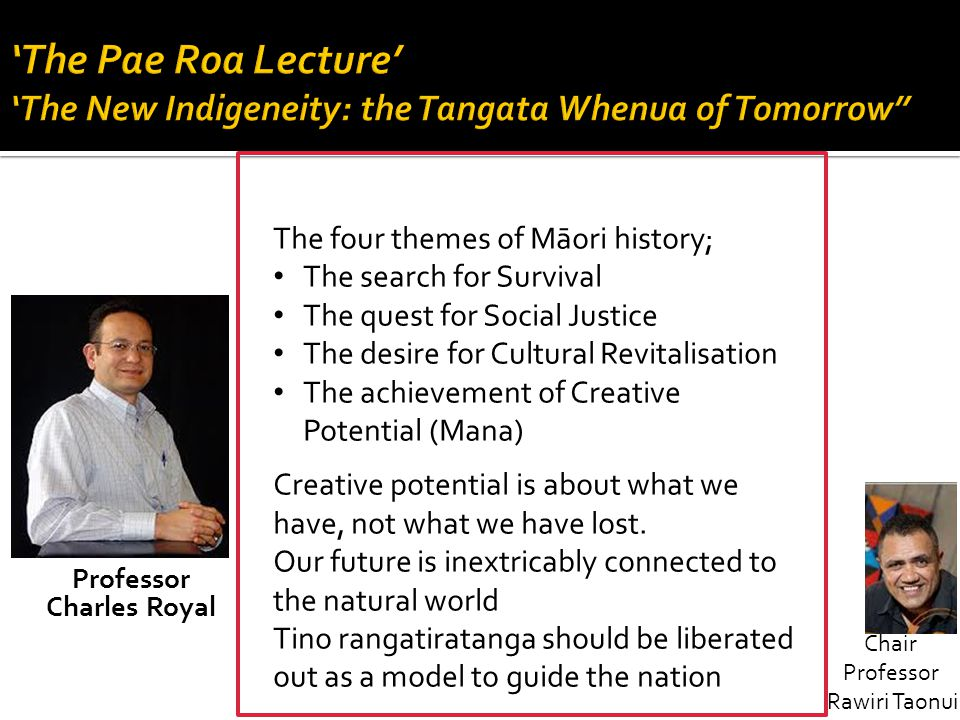 'The Pae Roa Lecture' 'The New Indigeneity: the Tangata Whenua of Tomorrow