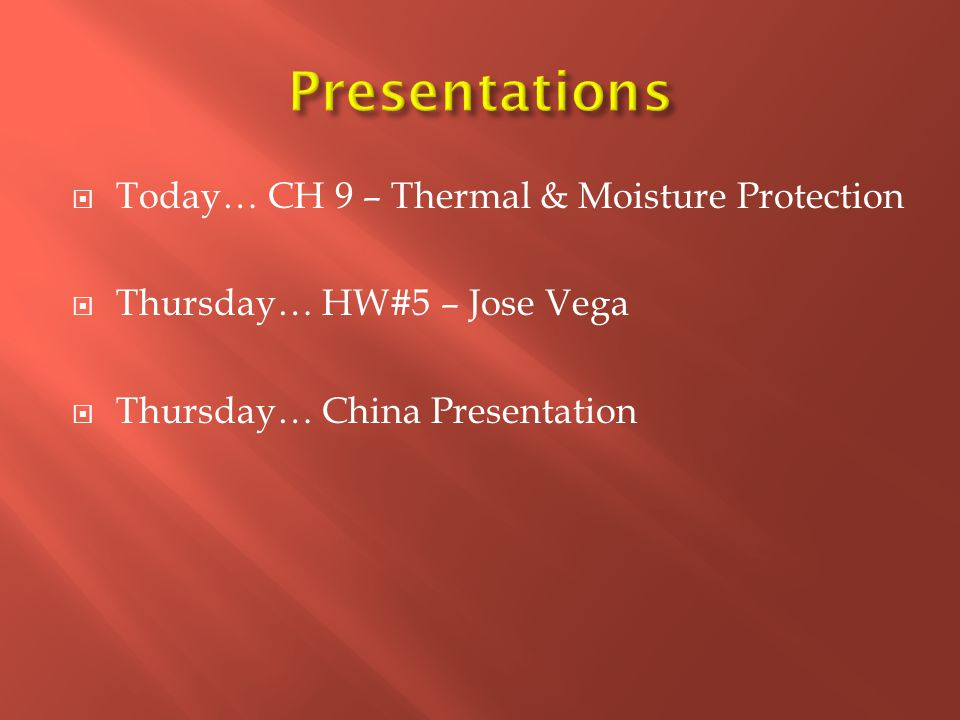 Presentations Today… CH 9 – Thermal & Moisture Protection