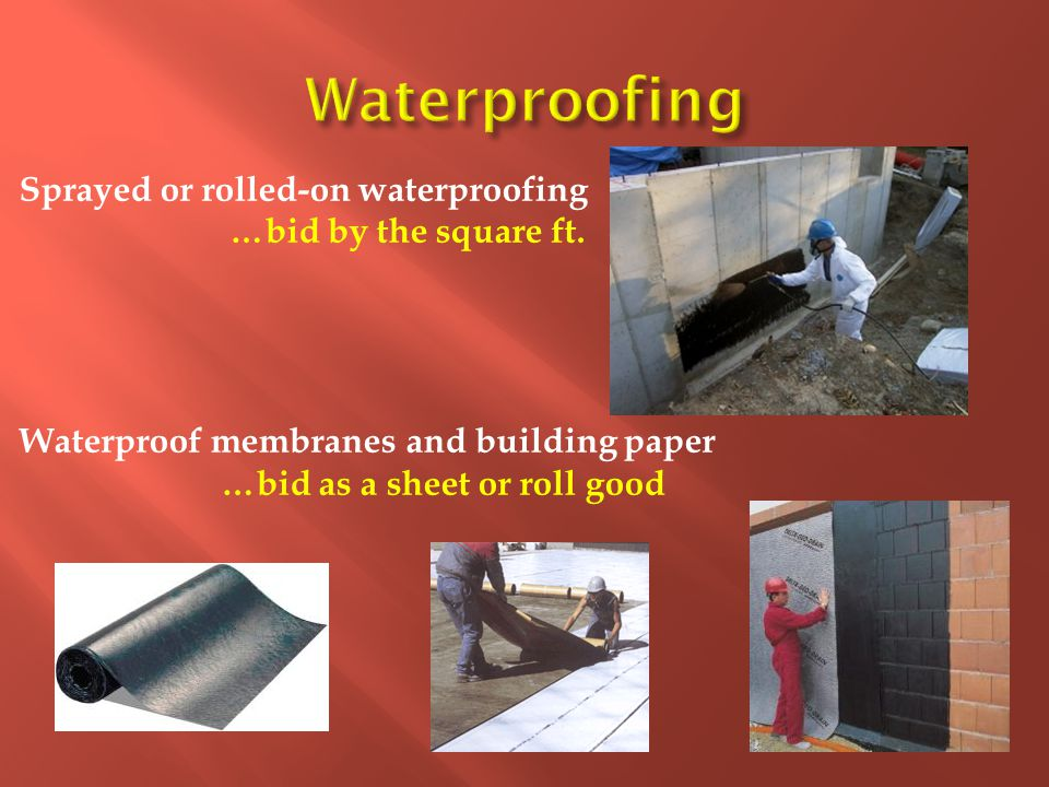 Waterproofing Sprayed or rolled-on waterproofing