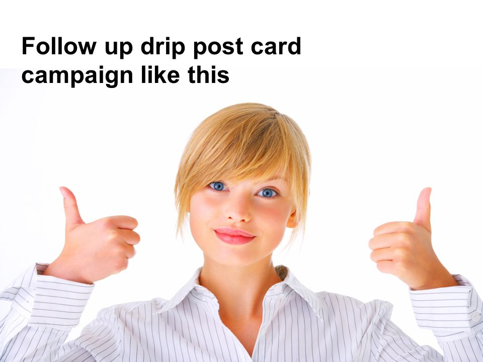 Follow up drip post card campaign like this