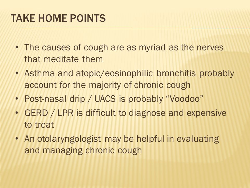 Take Home Points The causes of cough are as myriad as the nerves that meditate them.