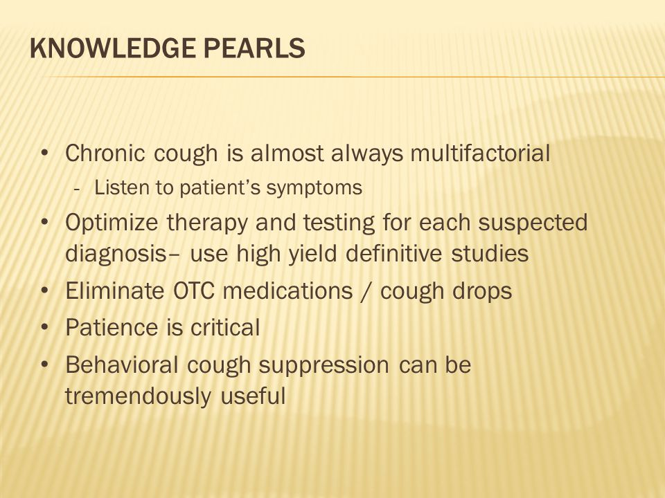 KNOWLEDGE Pearls Chronic cough is almost always multifactorial