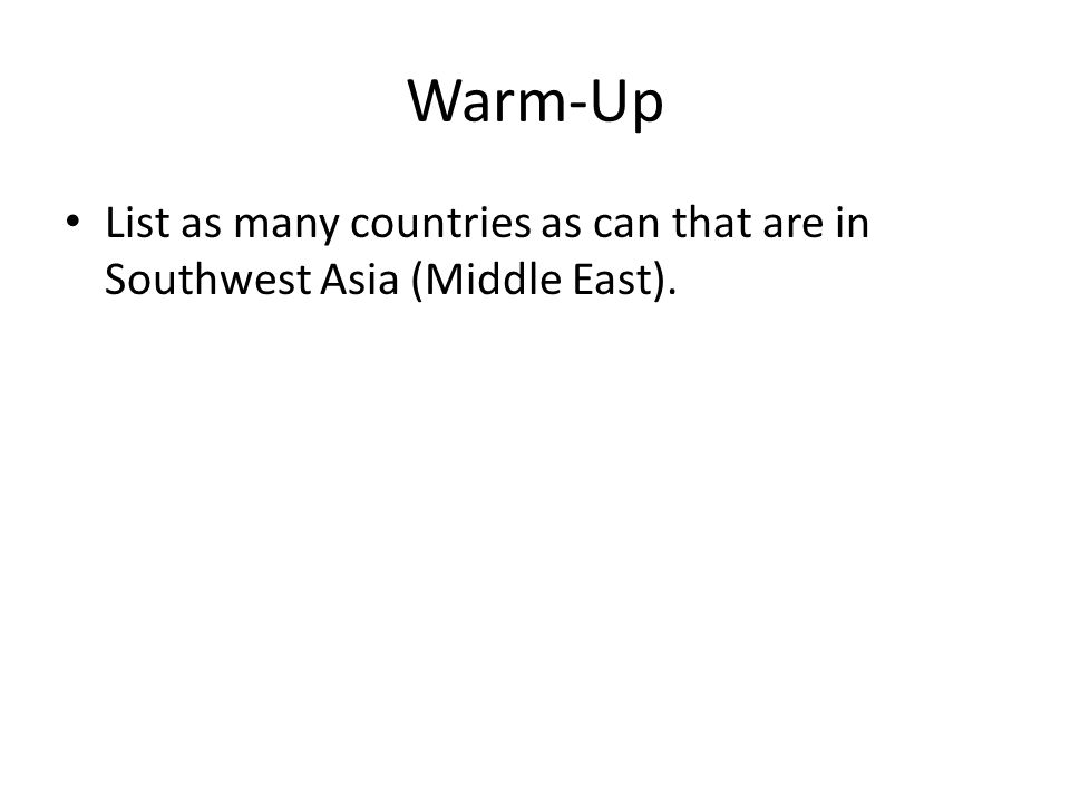Warm-Up List as many countries as can that are in Southwest Asia (Middle East).