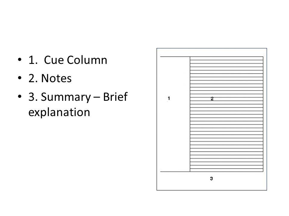 1. Cue Column 2. Notes 3. Summary – Brief explanation