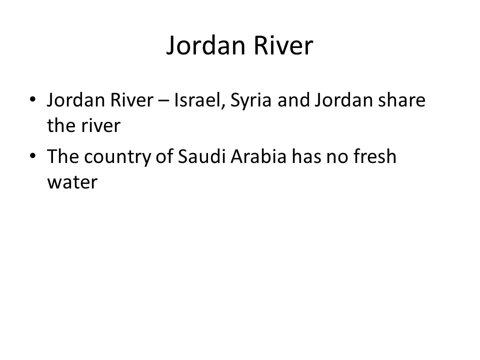 Jordan River Jordan River – Israel, Syria and Jordan share the river