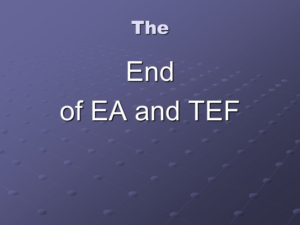 The End of EA and TEF