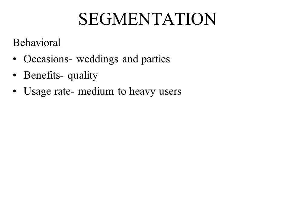SEGMENTATION Behavioral Occasions- weddings and parties