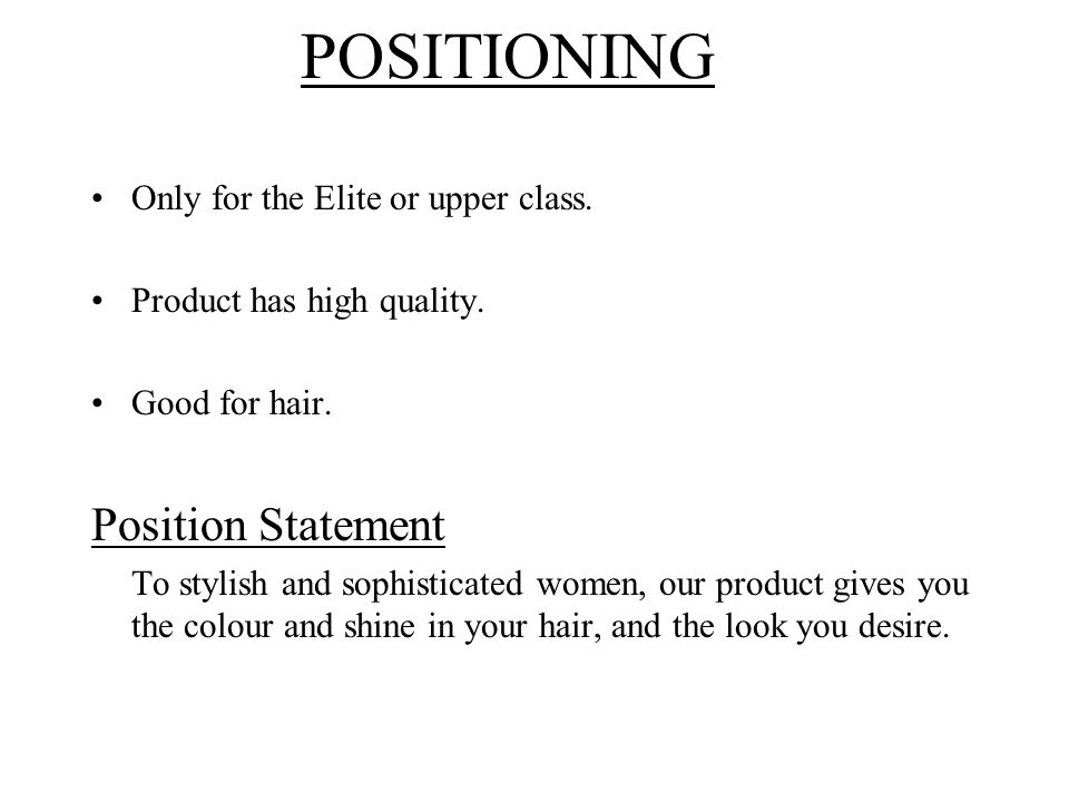POSITIONING Position Statement Only for the Elite or upper class.