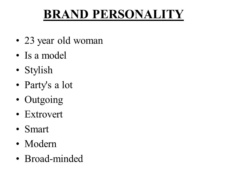 BRAND PERSONALITY 23 year old woman Is a model Stylish Party s a lot