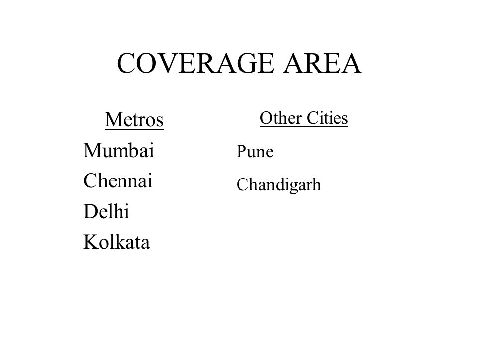 COVERAGE AREA Metros Mumbai Chennai Delhi Kolkata Other Cities Pune